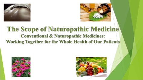 The Scope of Naturopathic Medicine Conventional & Naturopathic Medicines:  Working Together for the Whole Health of Our Patients